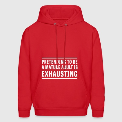 Pretending I m a Mature Adult is Exhausting - Men's Hoodie