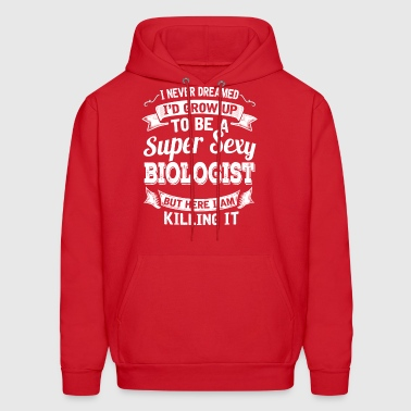 I'D Grow Up To Be A Super Sexy Biologist - Men's Hoodie