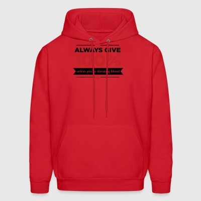ALWAYS GIVE 100 UNLESS YOU RE DONATING BLOOD - Men's Hoodie