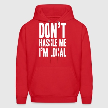 New Design DON'T HASSLE ME I'M LOCAL Best Seller - Men's Hoodie