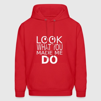 Look what you made me do - Men's Hoodie