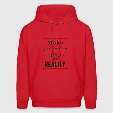 Make your own dream into reality - Men's Hoodie