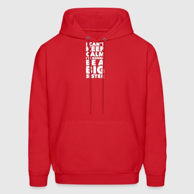 I can't keep calm I'm gonna be a big sister - Men's Hoodie