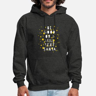 BE GOOD OR I WILL TEXT SANTA - Men's Hoodie