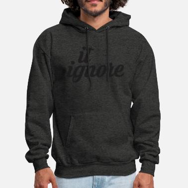 Ignorance Ignore It - Men's Hoodie