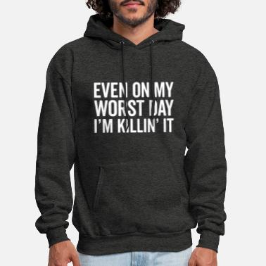 Gym Worst Day Killin' It Gym Quote - Men's Hoodie