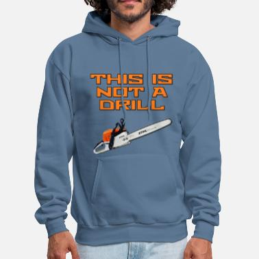 Chainsaw This is not a Drill Chainsaw - Men's Hoodie