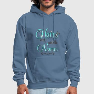 Hair is my middle Name - Men's Hoodie