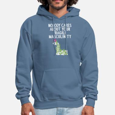 Feminism Nobody Cares About Your Fragile Masculinity Gift - Men's Hoodie