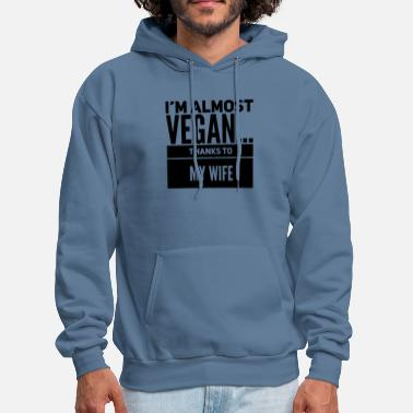 Almost I'm Almost Vegan...Thanks to my Wife (Black) - Men's Hoodie