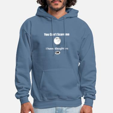 You Can't Scare Me...I have daughters - Men's Hoodie