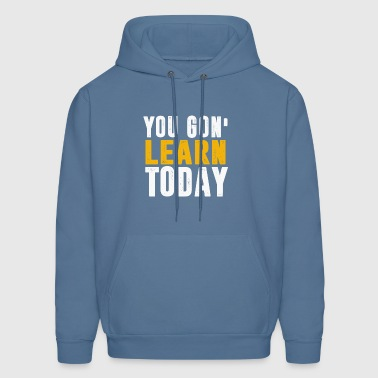 You Gon Learn Today - Men's Hoodie