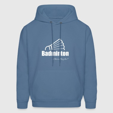 Badminton-Is there anything else?- Shirt, Hoodie - Men's Hoodie