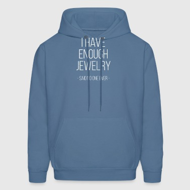 I have enough jewelry - said no one ever! - Men's Hoodie
