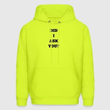DID I ASK YOU - Men's Hoodie