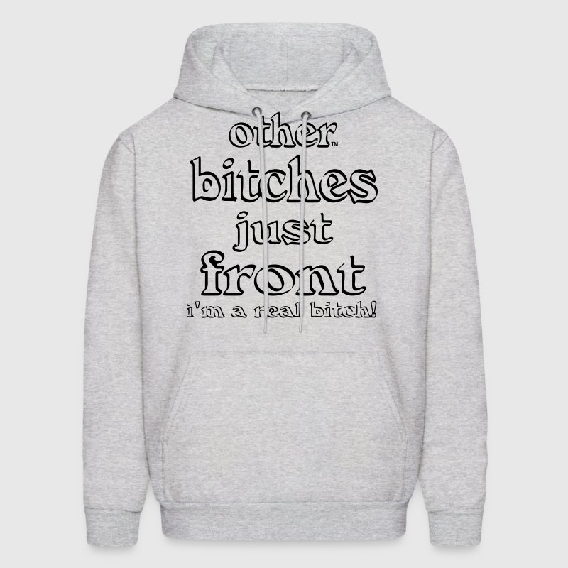 Other BITCHES Just Front I'm a REAL bitch! - Men's Hoodie