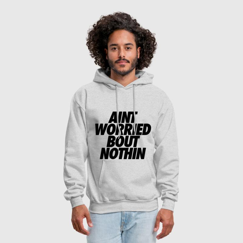 Aint Worried Bout Nothin - Men's Hoodie