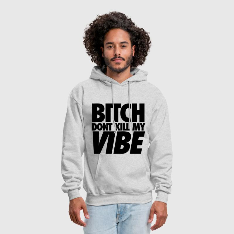 Bitch Dont Kill My Vibe - Men's Hoodie