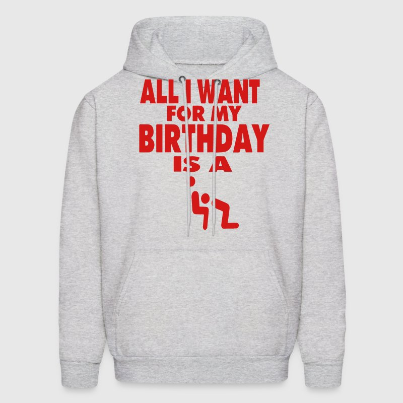 ALL I WANT FOR MY BIRTHDAY IS A BLOWJOB - Men's Hoodie