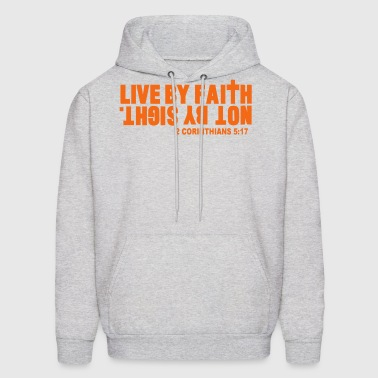 LIVE BY FAITH NOT BY SIGHT. - Men's Hoodie