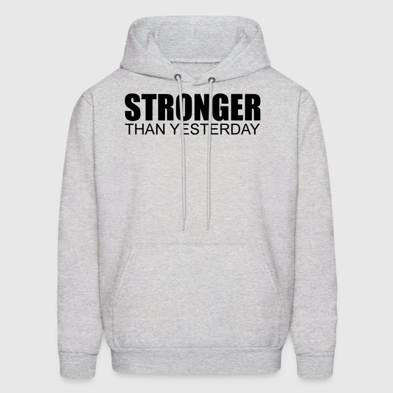 Stronger Than Yesterday - Men's Hoodie