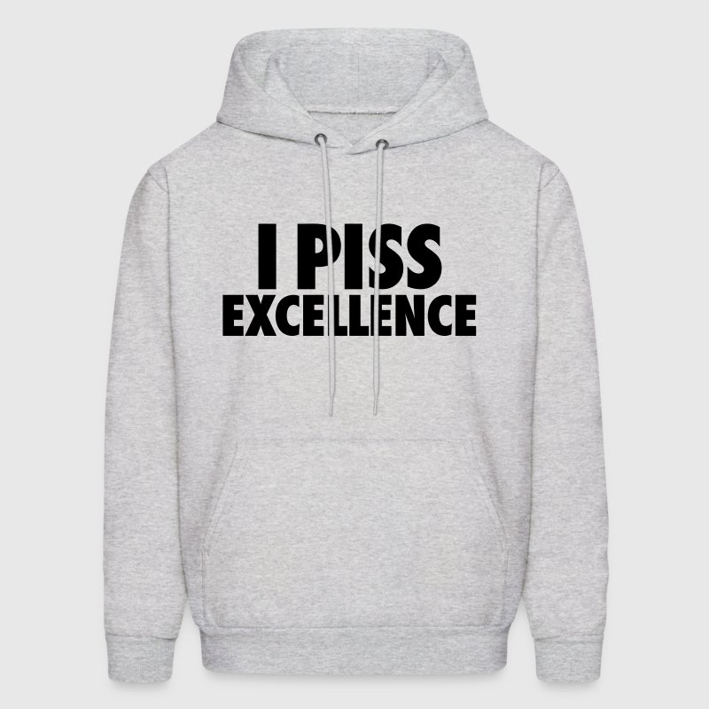 I Piss Excellence - Men's Hoodie