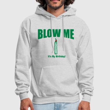 BLOW ME IT'S MY BIRTHDAY - Men's Hoodie