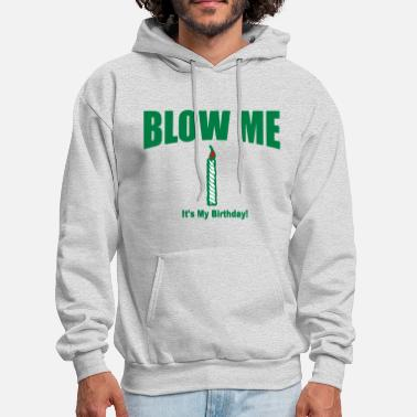 Birthday BLOW ME IT'S MY BIRTHDAY - Men's Hoodie
