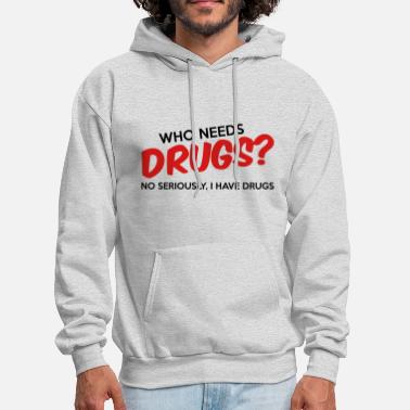 Quote Who Needs Drugs? - Men's Hoodie