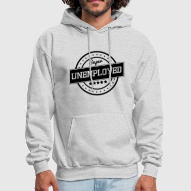 Super unemployed - Men's Hoodie