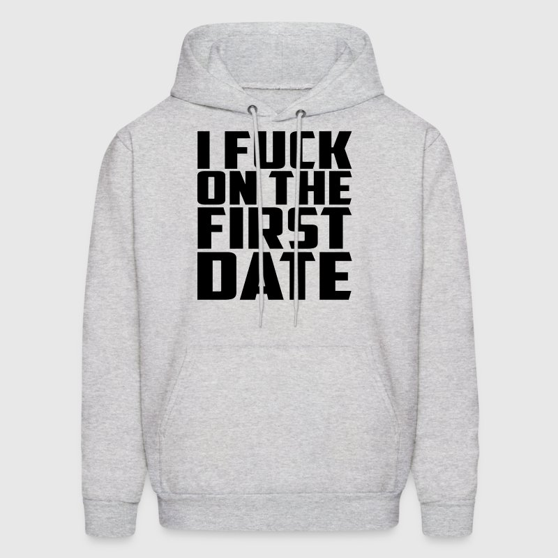 I Fuck on the first date - Men's Hoodie
