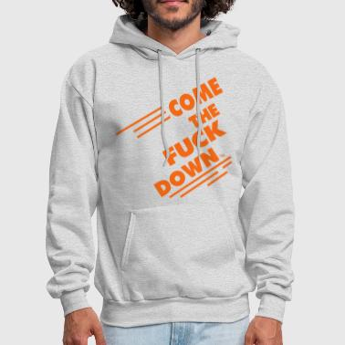 Calm The Fuck Down COME THE FUCK DOWN - Men's Hoodie