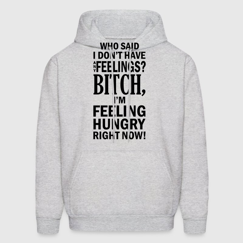 who said i dont have any feelings?.... - Men's Hoodie