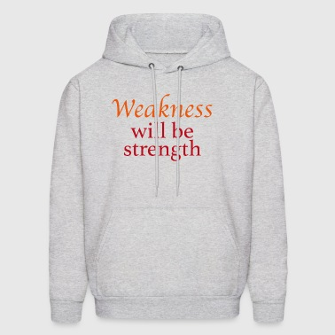 Weakness will be strength - Men's Hoodie