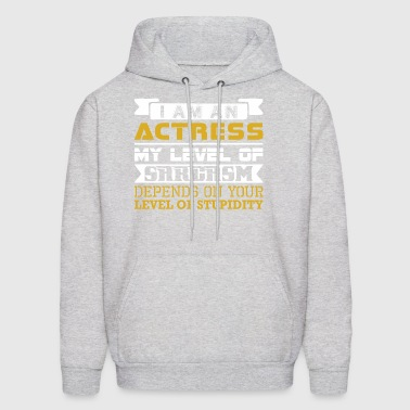 Im Actress Level Sarcasm Depends Level Stupidity - Men's Hoodie