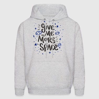 Funny Give Me More Space Shirt Nerdy Cool Gift - Men's Hoodie