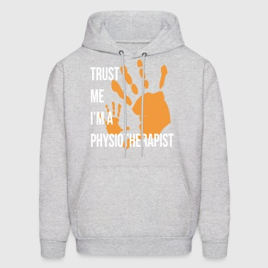 Trust Me I m a Physiotherapist Funny Physiotherapy - Men's Hoodie