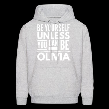 Be yourself unless you can be Olivia - Men's Hoodie