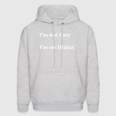 I m not lazy I m on hiatus - Men's Hoodie