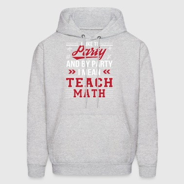 I Like To Party I Mean Teach Math Shirt - Men's Hoodie