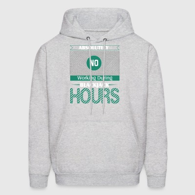 Absolutely No Working During Blackjack Hours - Men's Hoodie