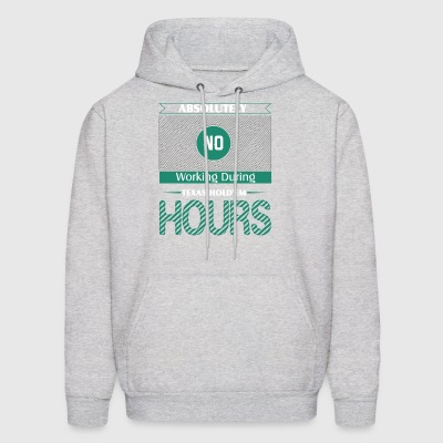 Absolutely No Working During Texas Hold'em - Men's Hoodie