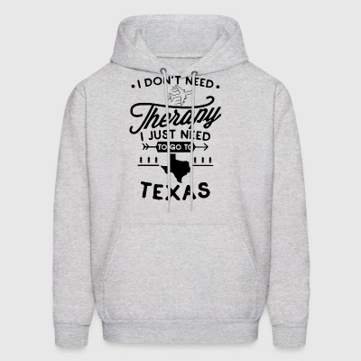 I don't need therapy i just need to go to texas - Men's Hoodie