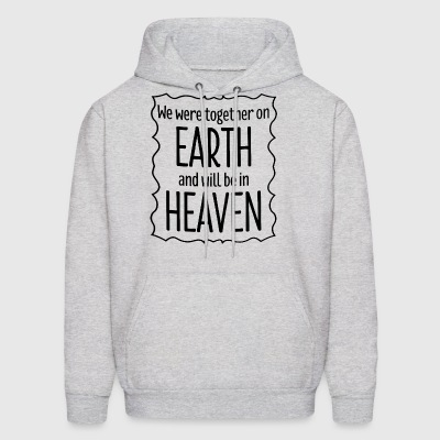 We were together on earth and will be in heaven - Men's Hoodie
