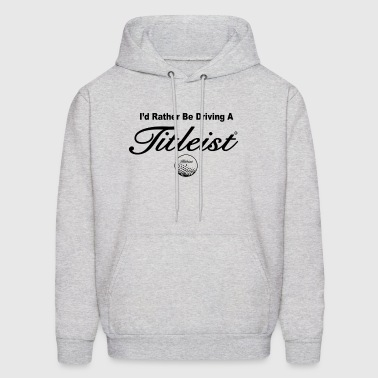 I'd rather be driving a titleist golf - Men's Hoodie