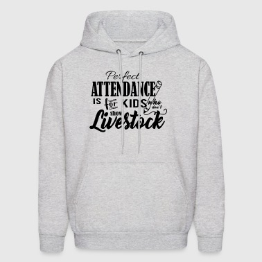 Perfect attendance is for kids show livestock - Men's Hoodie