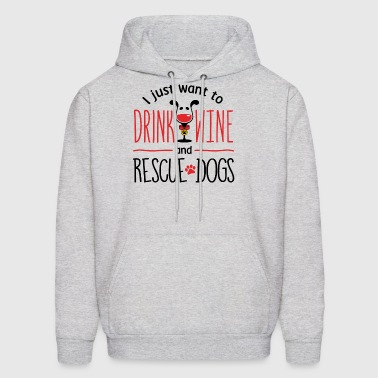 I Just Want To Drink Wine And Rescue Dogs - Men's Hoodie