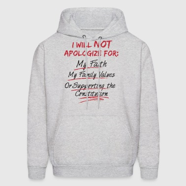 I Will Not Apologize For My Faith My Family Values - Men's Hoodie