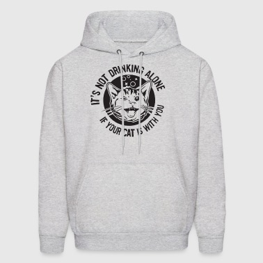 New It s Not Drinking Alone If Your Cat Is With Yo - Men's Hoodie