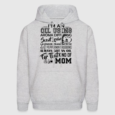 I'm An Oil Using Mom Shirt - Men's Hoodie